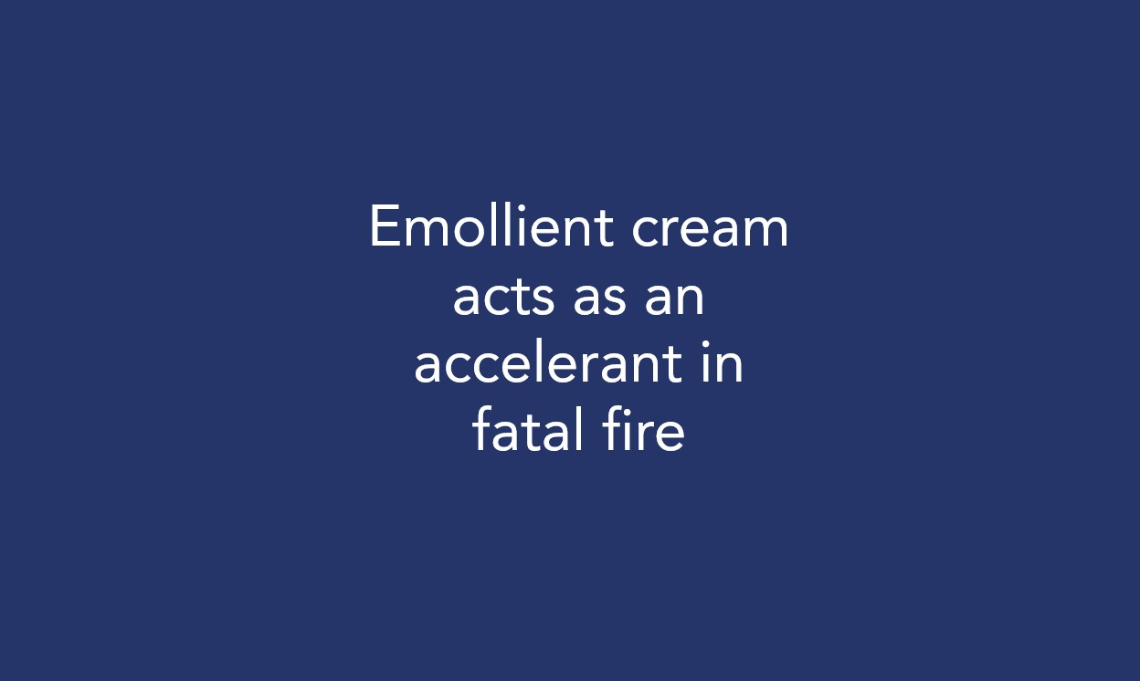 Emollient cream acts as an accelerant in fatal fire