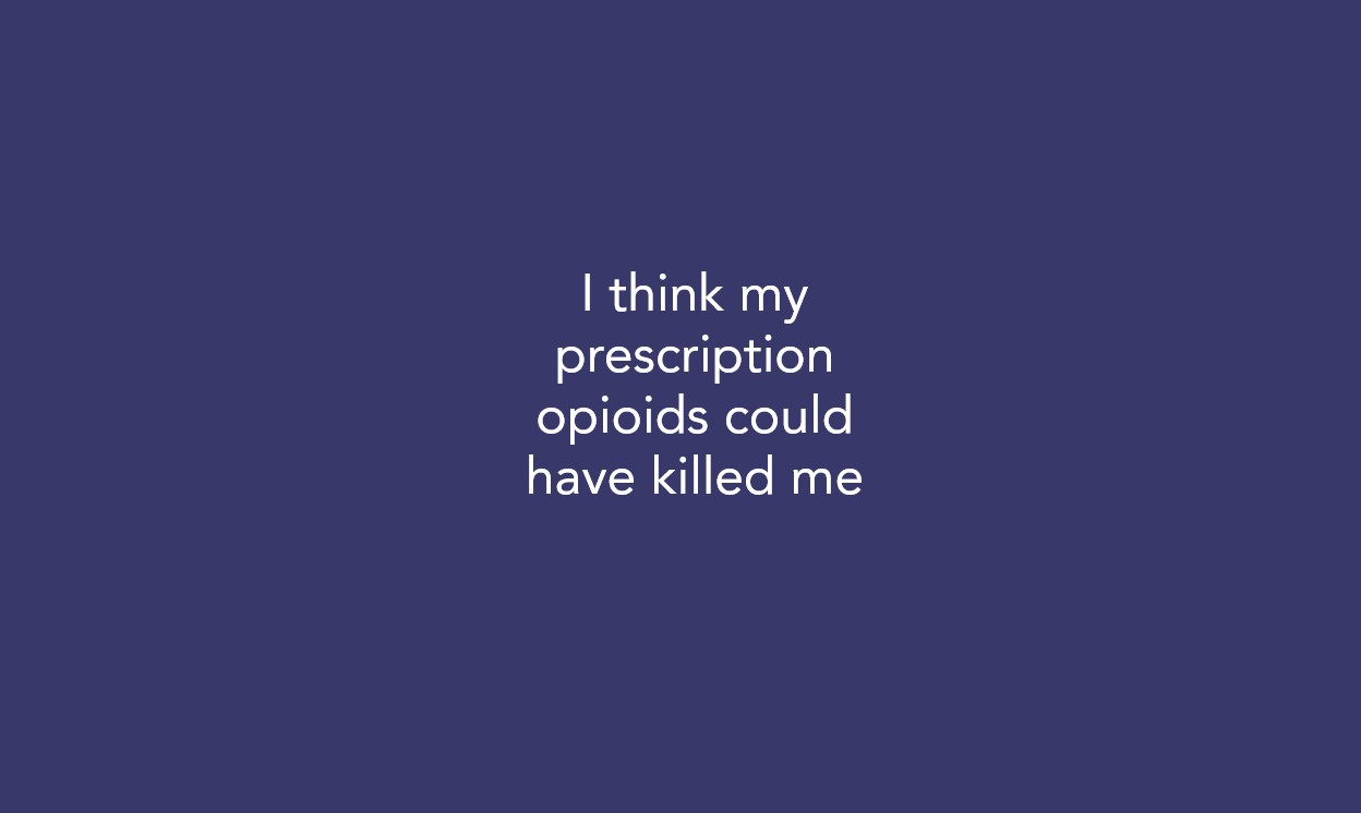 I think my prescription opioids could have killed me