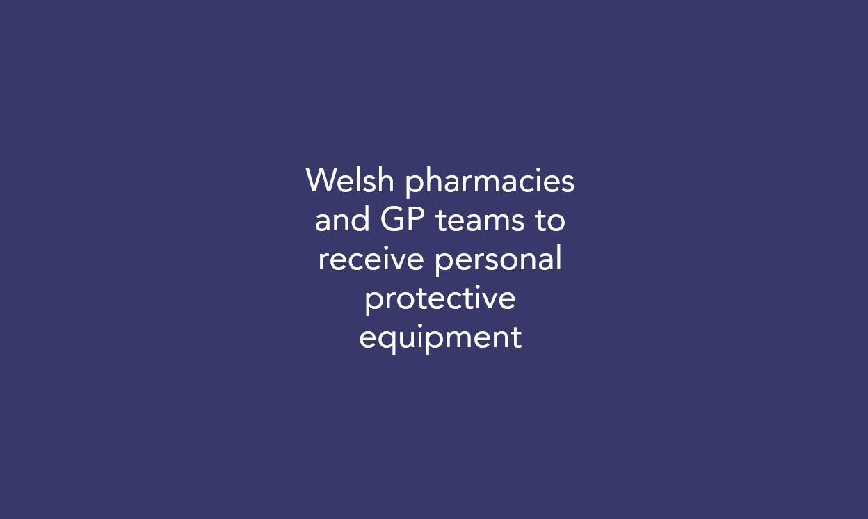 Welsh pharmacies and GP teams to receive personal protective equipment