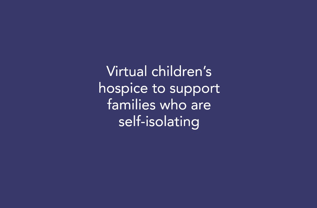 Virtual children's hospice to support self-isolating families