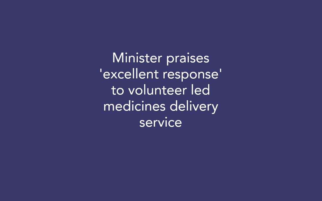 Minister praises response to volunteer led medicines delivery service