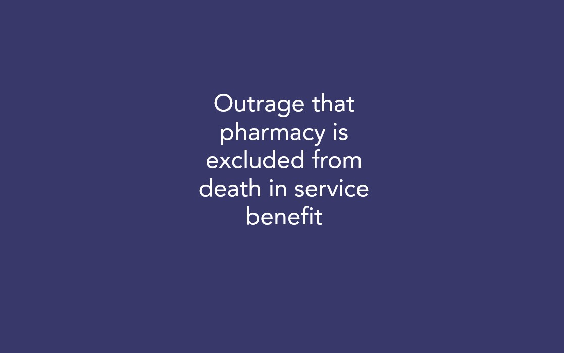 Outrage that pharmacy is excluded from death in service benefit