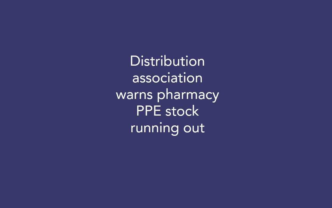 Distribution association warns pharmacy PPE stock running out