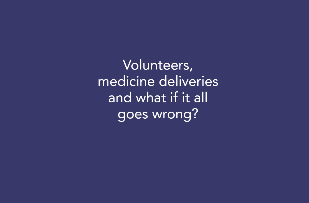 Volunteers, medicine deliveries and what if it all goes wrong?