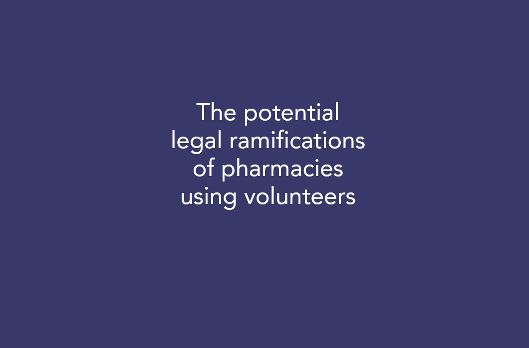 The potential legal ramifications of pharmacies using volunteers