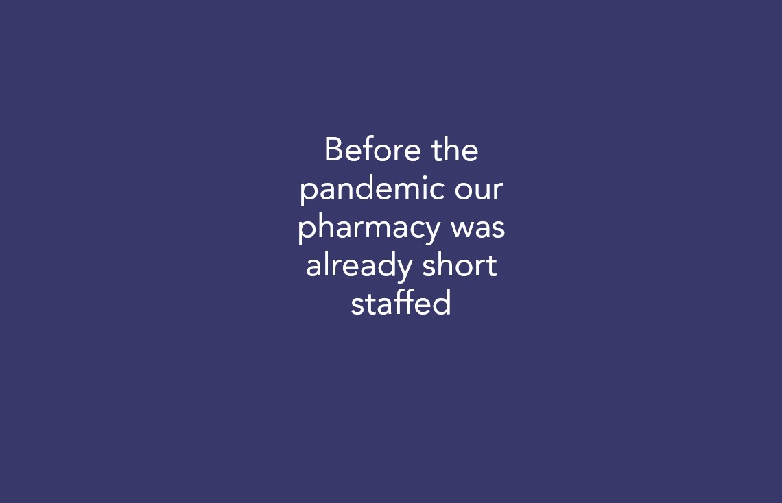 Before the pandemic our pharmacy was already short staffed