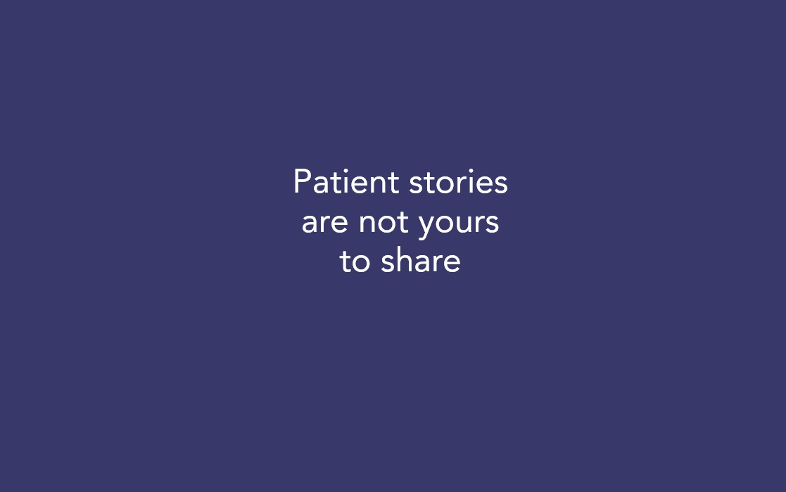 Patient stories are not yours to share