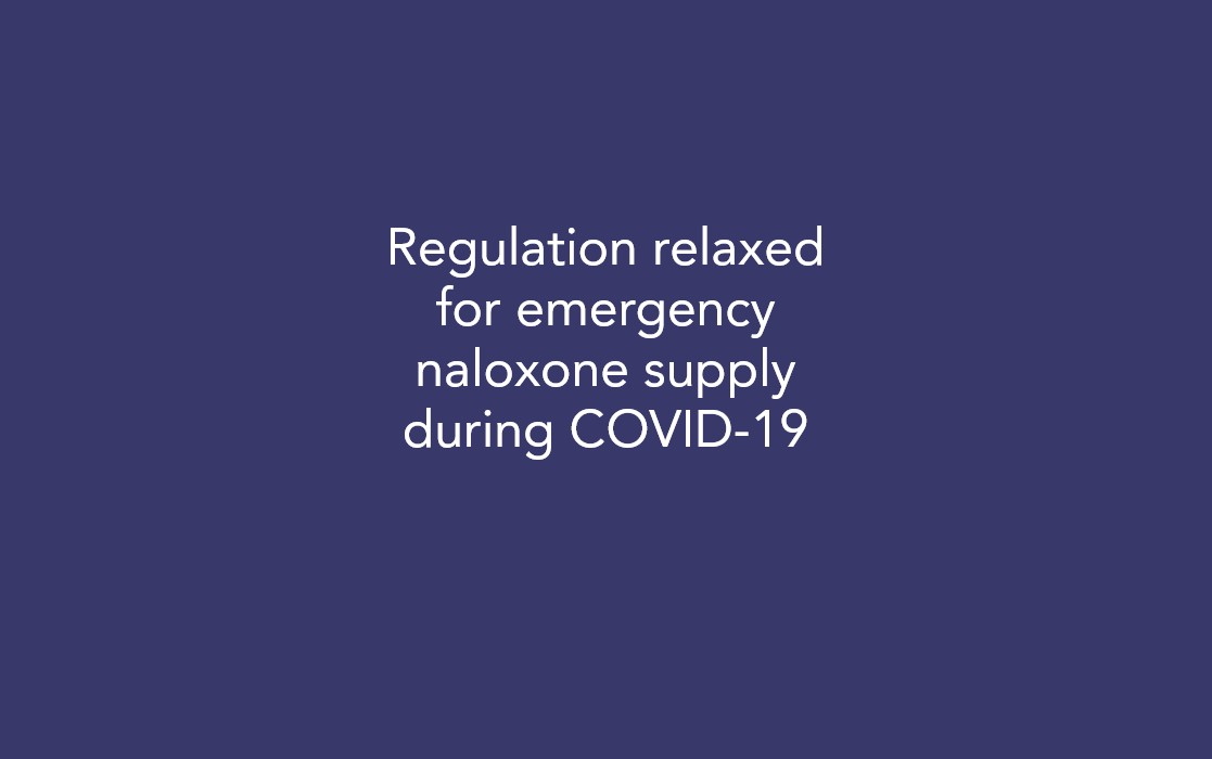 Regulation relaxed for emergency naloxone supply during COVID-19