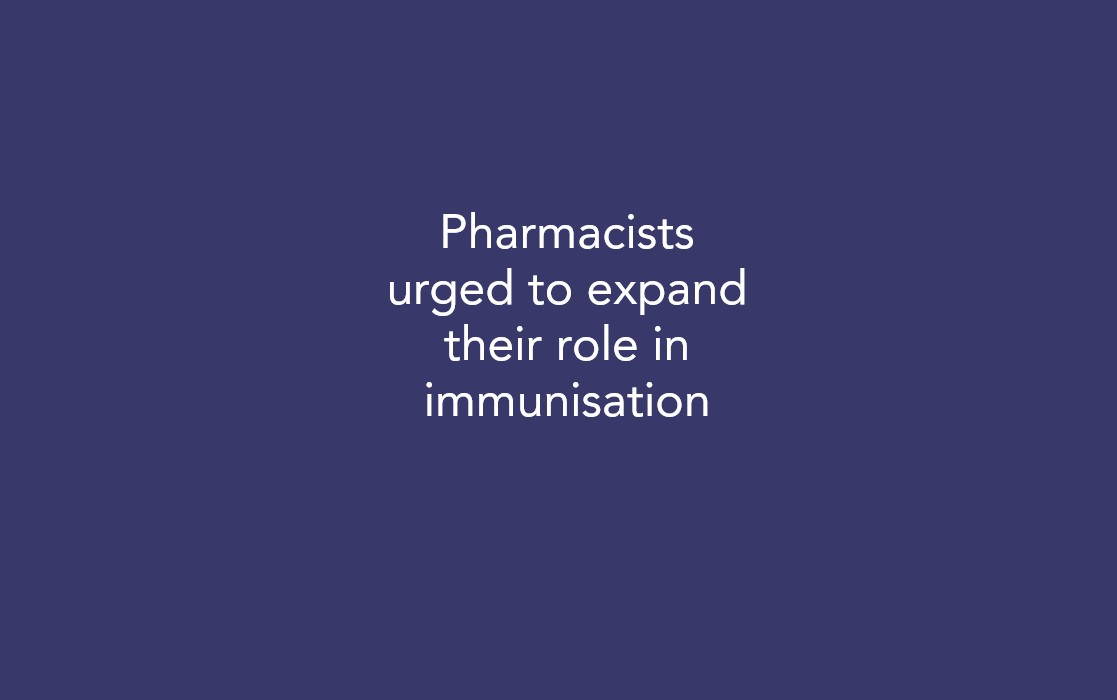 Pharmacists urged to expand their role in immunisation