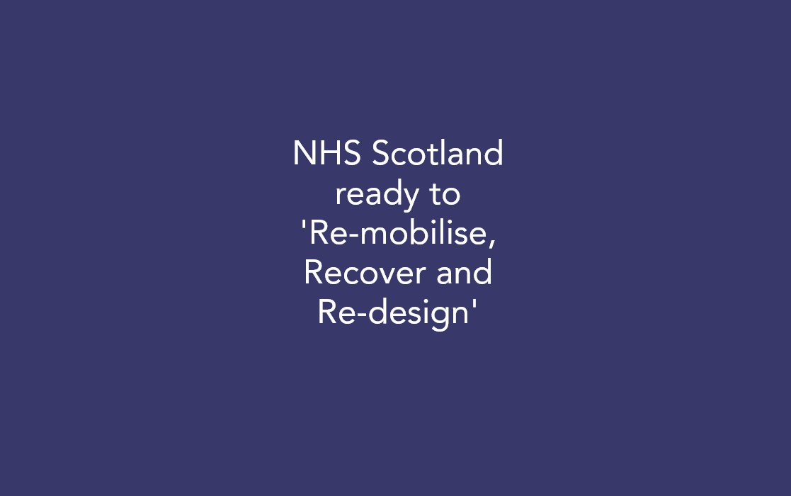 NHS Scotland ready to 'Re-mobilise, Recover and Re-design'