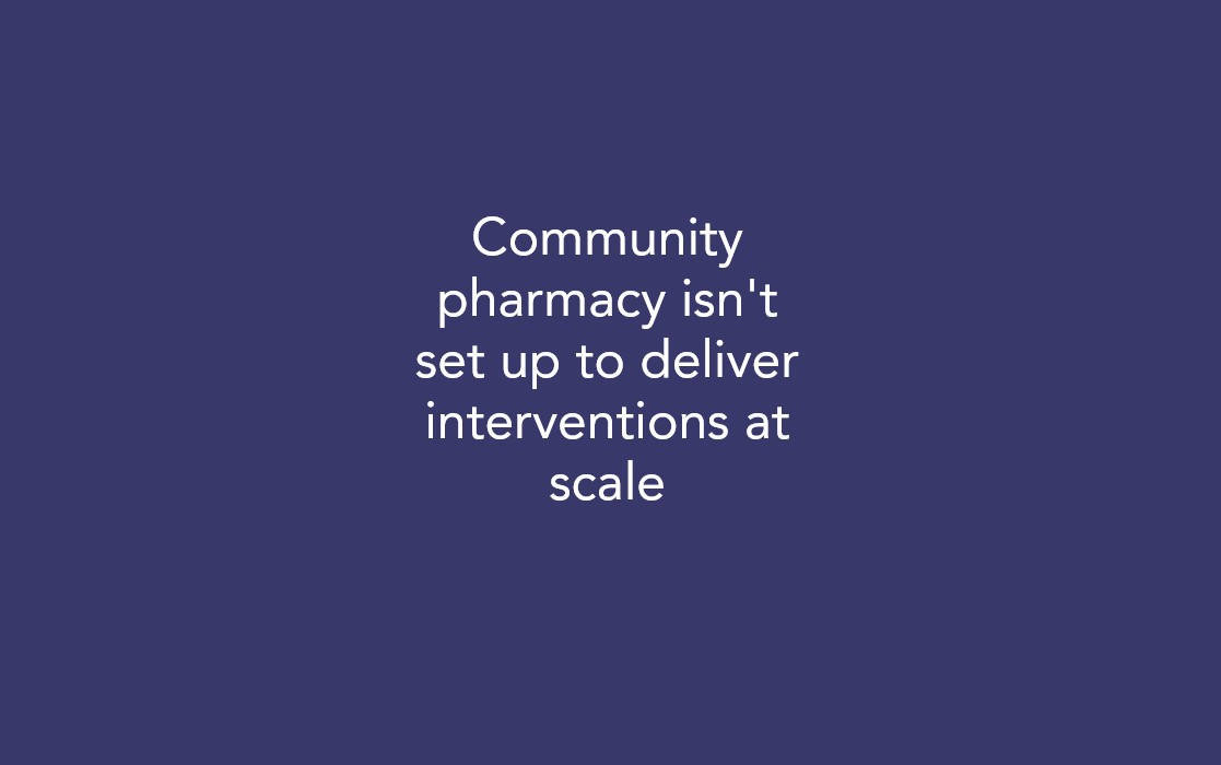 Community pharmacy isn't set up to deliver interventions at scale