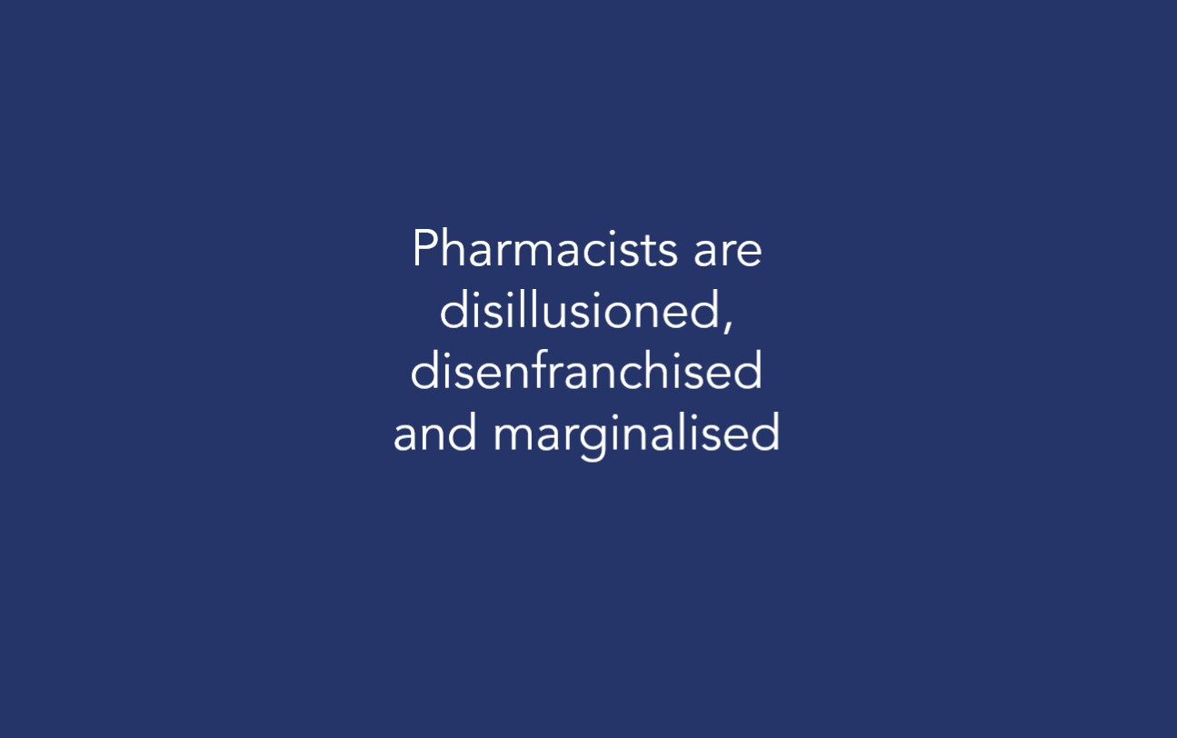 Pharmacists are disillusioned, disenfranchised and marginalised