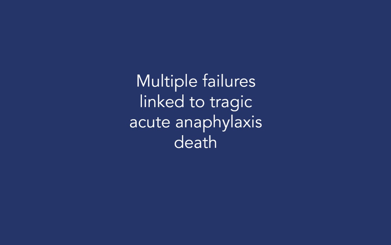 Multiple failures linked to tragic acute anaphylaxis death