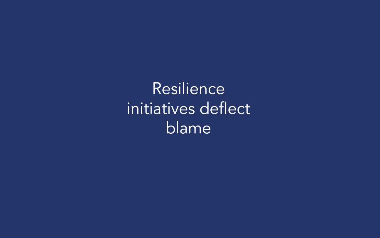 Resilience initiatives deflect blame