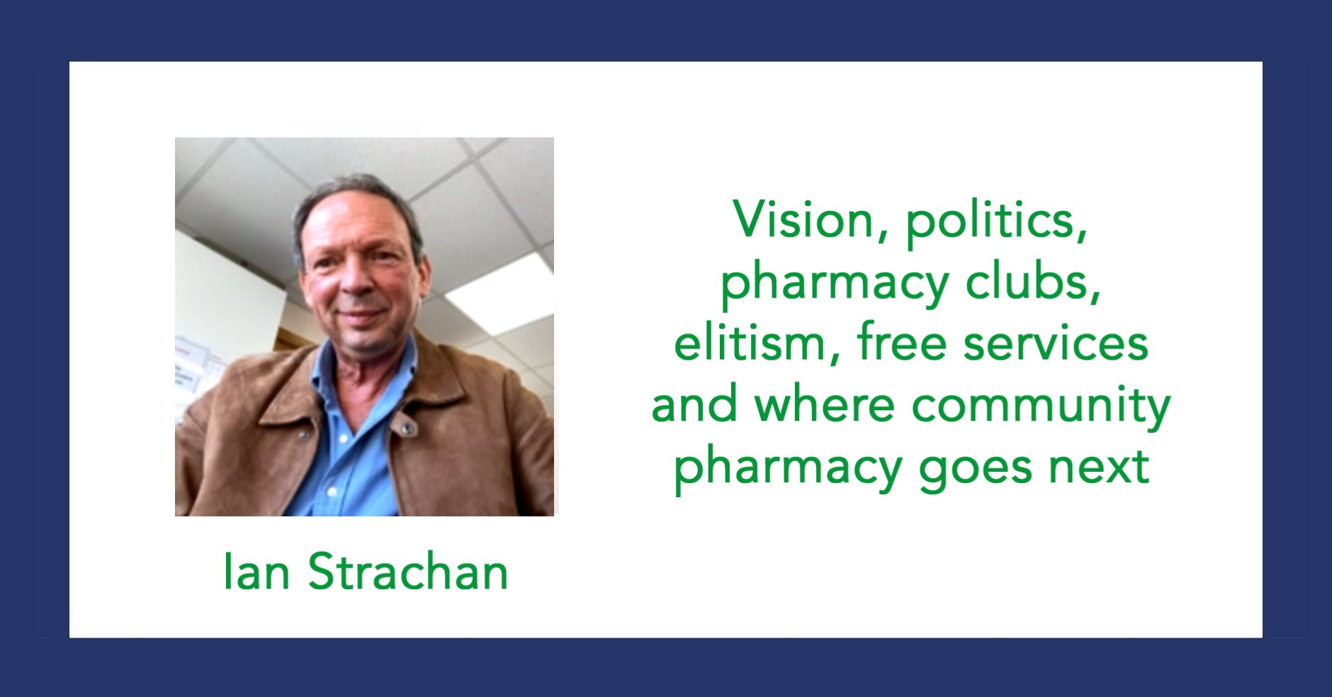 Vision, politics, pharmacy clubs, elitism, free services and where community pharmacy goes next
