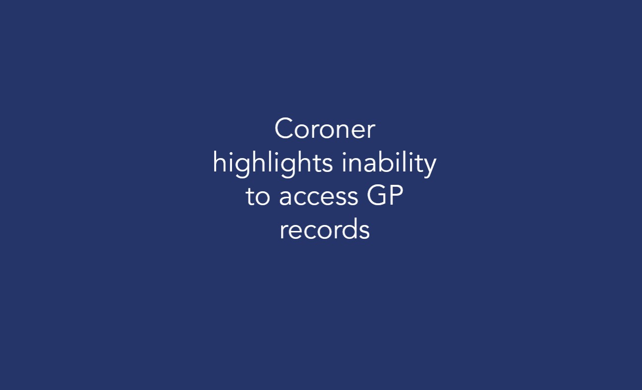 Coroner highlights inability to access GP records