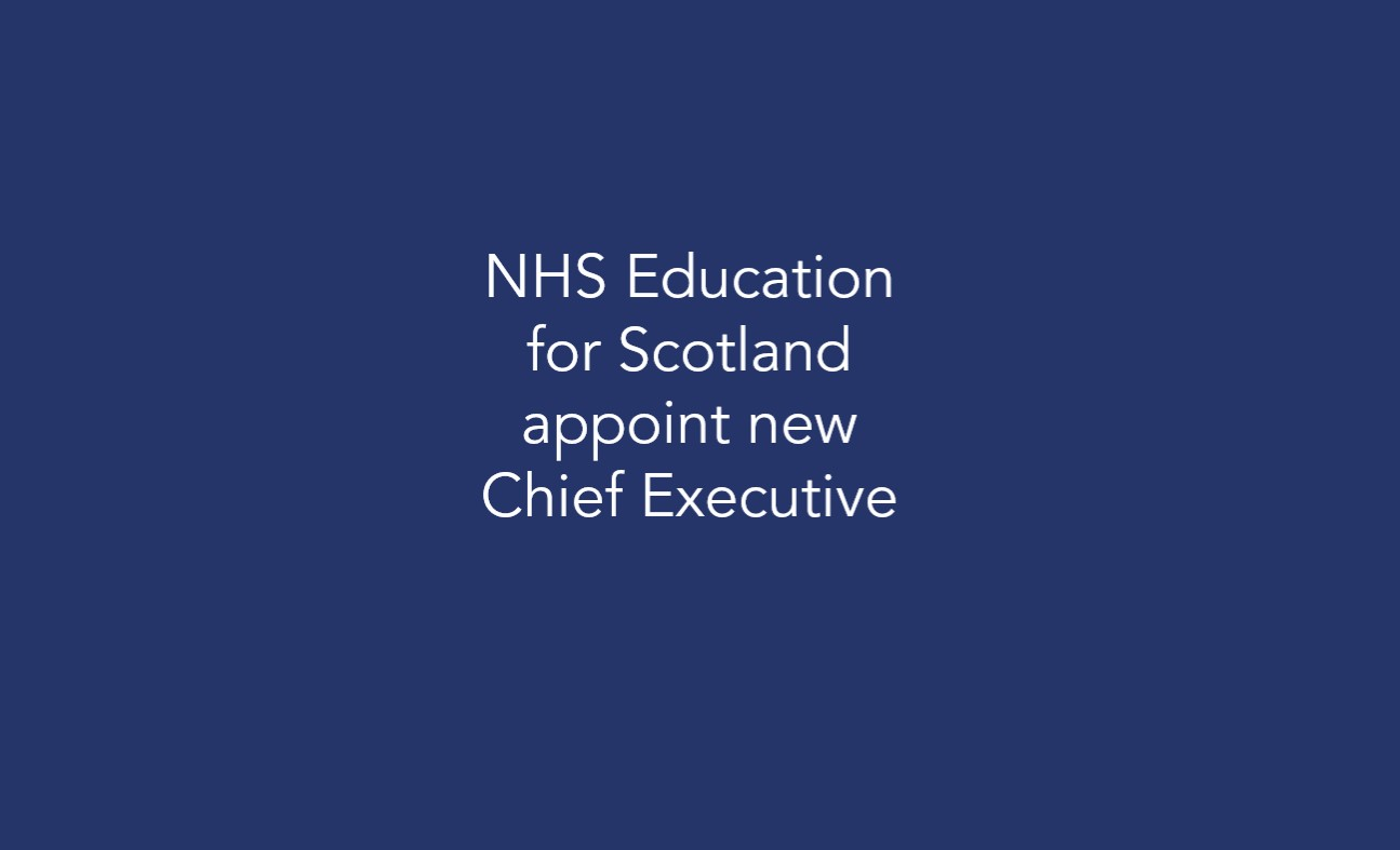 NHS Education for Scotland appoint new Chief Executive