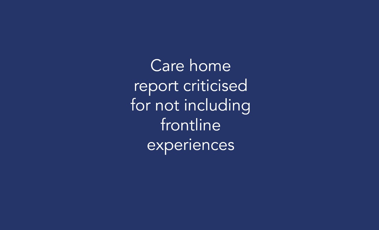 Care home report criticised for not including frontline experiences