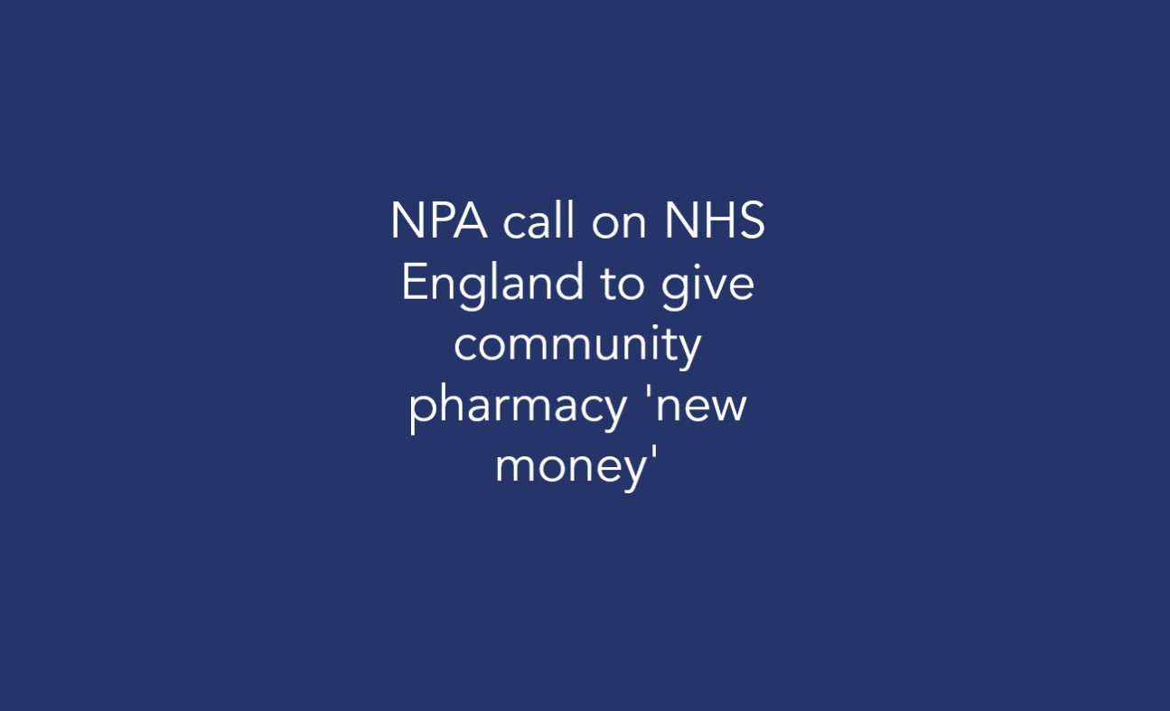 NPA call on NHS England to give community pharmacy 'new money'