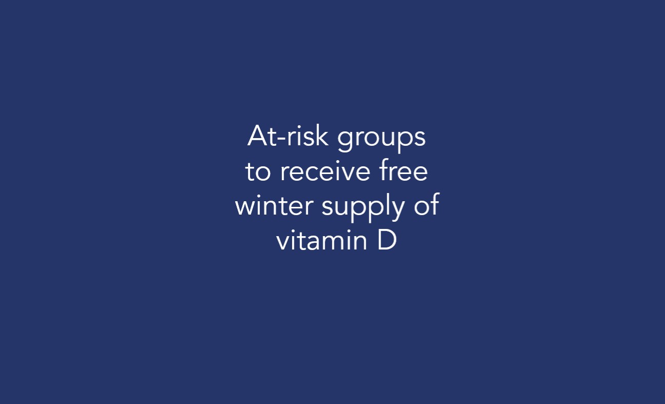 At-risk groups to receive free winter supply of vitamin D