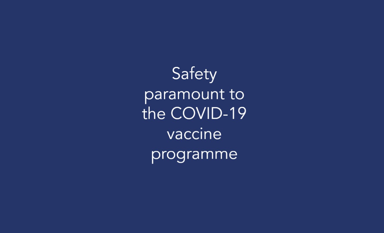 Safety paramount to the COVID-19 vaccine programme