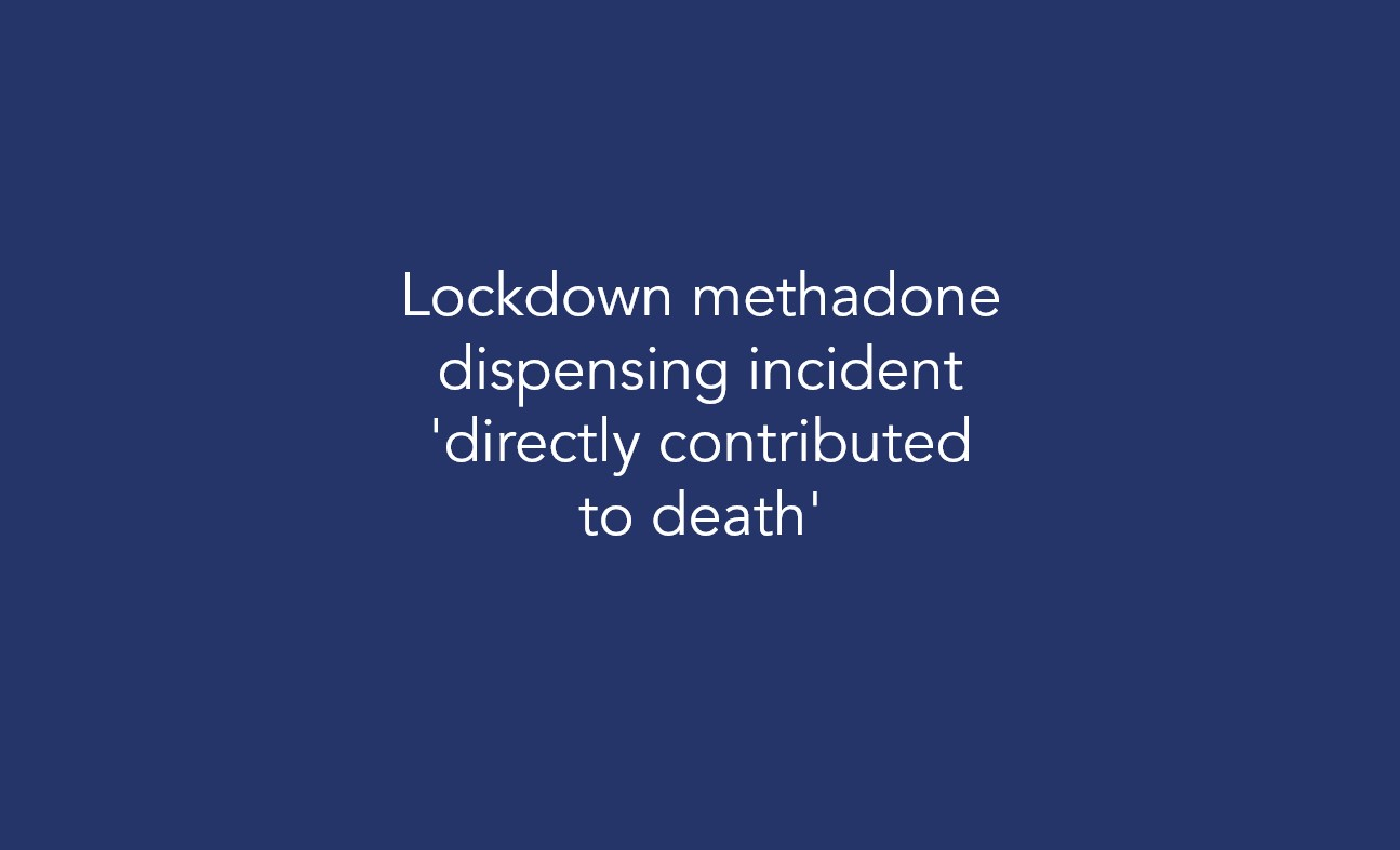Lockdown methadone dispensing incident 'directly contributed to death'