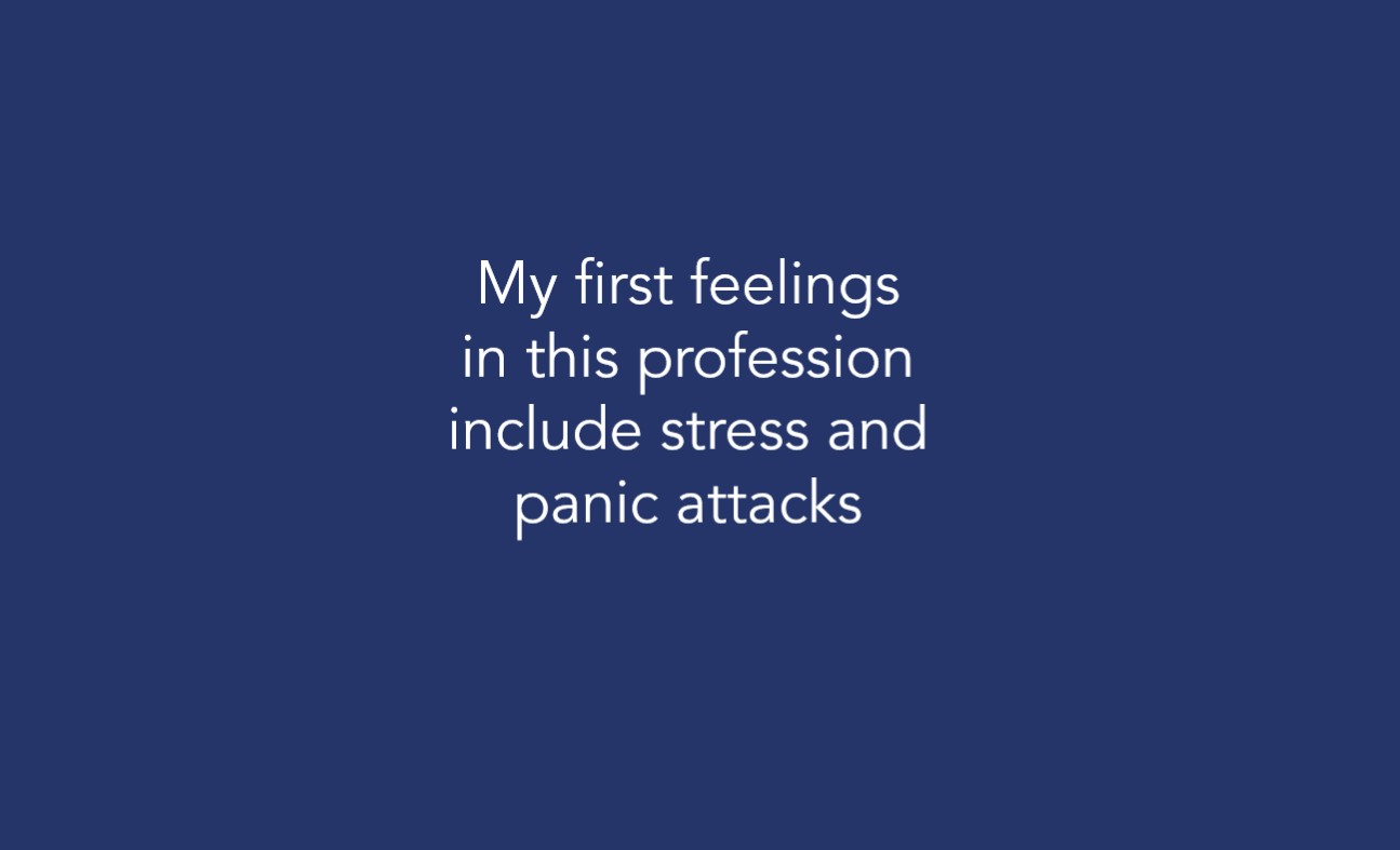 My first feelings in this profession include stress and panic attacks