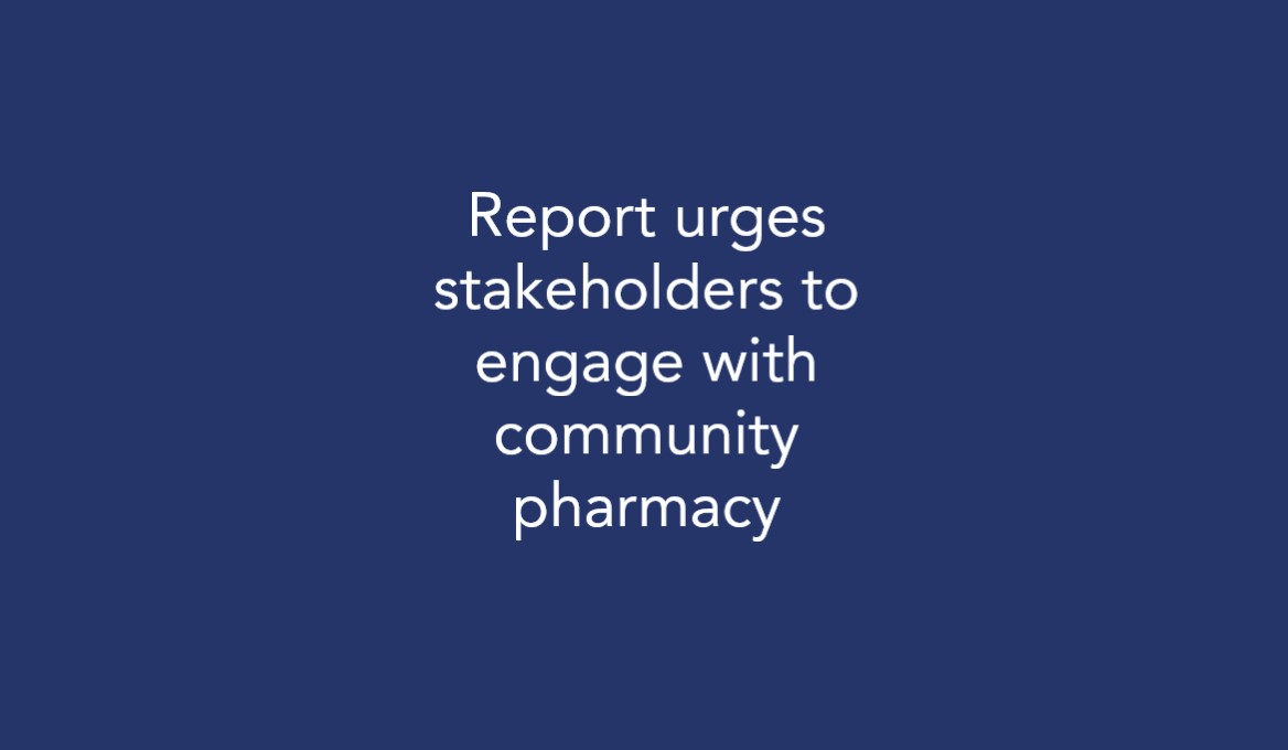 Report urges stakeholders to engage with community pharmacy