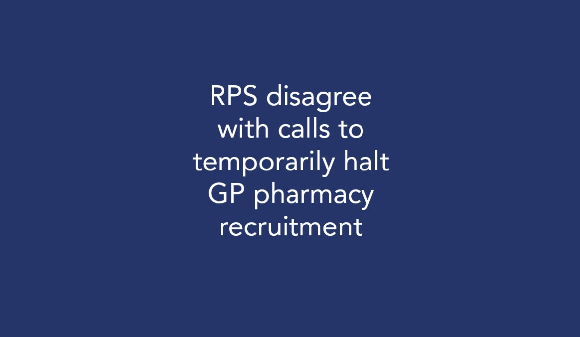 RPS disagree with calls to temporarily halt GP pharmacy recruitment