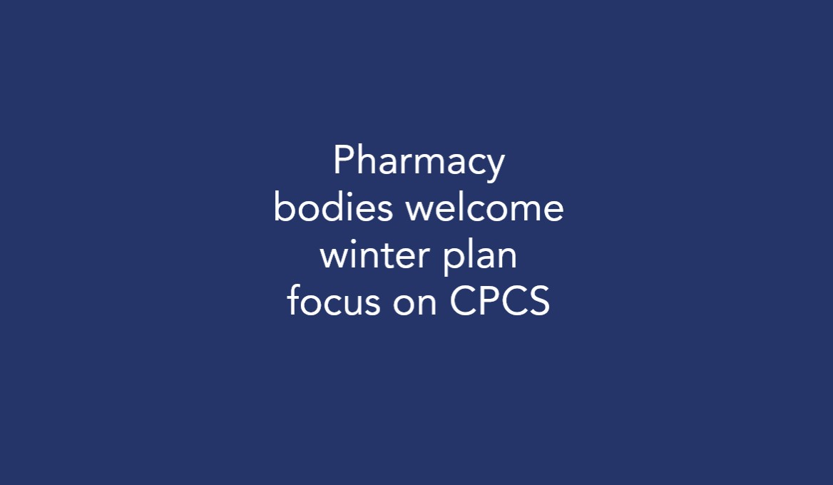 Pharmacy bodies welcome winter plan focus on CPCS