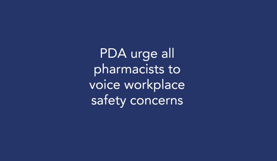 PDA urge all pharmacists to voice workplace safety concerns